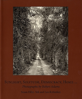 Sunlight, Solitude, Democracy, Home...: Photographs by Robert Adams [SIGNED]. Robert ADAMS, Leo, RUBINFIEN, Susan, FILLIN-YEH.