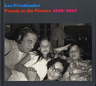 Lee Friedlander: Family in the Picture 1958-2013 [SIGNED]. Lee FRIEDLANDER