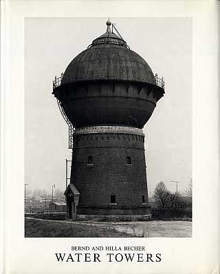 Bernd and Hilla Becher: Water Towers (First Printing). Bernd BECHER, BANHAM Bernhard and Hilla, Weston J., NAEF, Reyner.