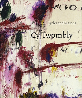 Cy Twombly: Cycles and Seasons. Cy TWOMBLY, Nicholas, SEROTA, Richard, SHIFF, Tacita, DEAN,...