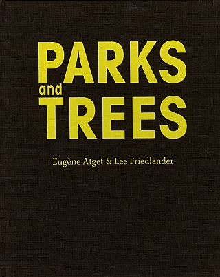Parks and Trees: Lee Friedlander & Eugène Atget [SIGNED by Friedlander]. Lee FRIEDLANDER, Freddy, LANGER, Thomas, ZANDER, Eugène, ATGET.