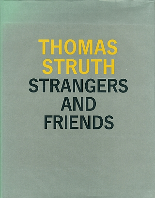 Thomas Struth: Strangers and Friends: Photographs 1986-1992 (Hardcover Edition). Thomas STRUTH,...