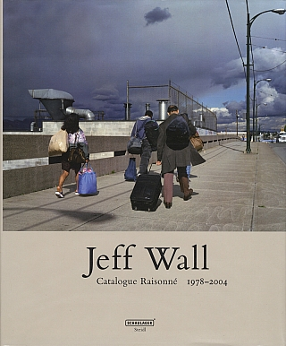 Jeff Wall: Catalogue Raisonné 1978-2004. Jeff WALL, Theodora, VISCHER, Heidi NAEF, Maja OERI,...