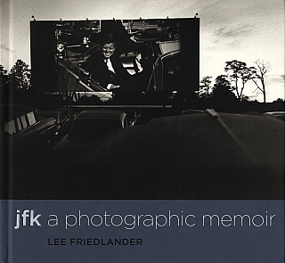 Lee Friedlander: JFK: A Photographic Memoir [SIGNED]. Lee FRIEDLANDER.