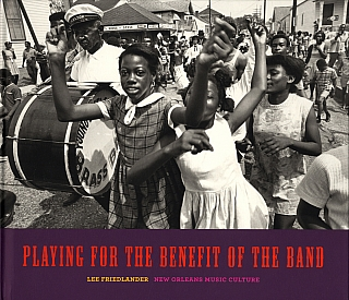Lee Friedlander: Playing for the Benefit of the Band: New Orleans Music Culture [SIGNED]. Lee...