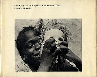 Eugene Richards: Few Comforts or Surprises: The Arkansas Delta (First Hardcover Edition). Eugene...