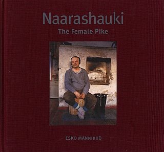 Esko Männikkö: Naarashauki: The Female Pike (Second Edition) [SIGNED]. Esko MÄNNIKK&Ouml