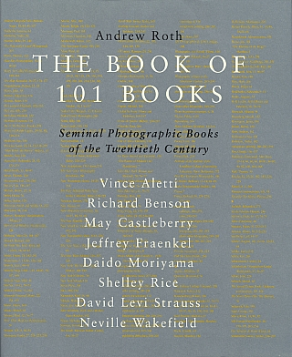 The Book of 101 Books: Seminal Photographic Books of the Twentieth Century. Andrew ROTH, Daido...