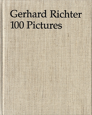 Gerhard Richter: 100 Pictures (First Edition). Gerhard RICHTER, Guy, TOSATTO, Birgit, PELZER,...
