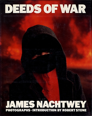 James Nachtwey: Deeds of War. James NACHTWEY, Robert, STONE