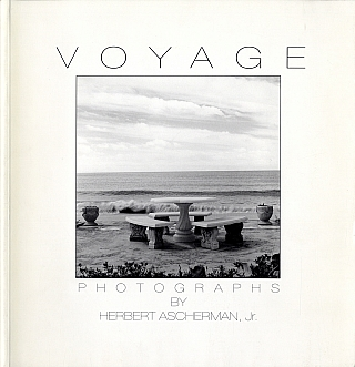 Voyage: Photographs by Herbert Ascherman, Jr. [SIGNED]. Herbert Jr ASCHERMAN.