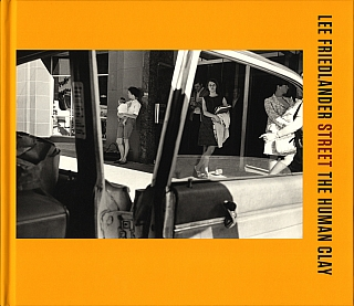 Lee Friedlander: The Human Clay (Volume 3): Street [SIGNED]. Lee FRIEDLANDER.
