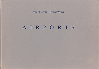 Peter Fischli and David Weiss: Airports. Peter FISCHLI, David, WEISS.