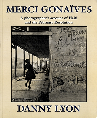 Danny Lyon: Merci Gonaïves: A photographer's account of Haiti and the February Revolution [SIGNED]. Danny LYON.