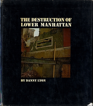 Danny Lyon: The Destruction of Lower Manhattan. Danny LYON