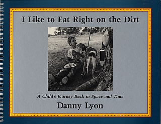 Danny Lyon: I Like to Eat Right on the Dirt: A Child's Journey Back in Space and Time [SIGNED]....