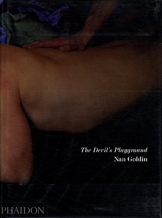Nan Goldin: The Devil's Playground. Nan GOLDIN, Nick, CAVE, John, GIORNO, E. E., CUMMINGS, Bruno,...