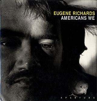 Americans We: Photographs and Notes by Eugene Richards [SIGNED]. Eugene RICHARDS