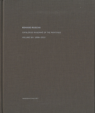 Edward Ruscha: Catalogue Raisonné of the Paintings, Volume 6 (Six), 1998-2003. Ed RUSCHA, Robert, DEAN, Thomas CROW, Edward.