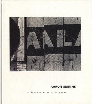 Aaron Siskind : The Fragmentation of Language (Robert Mann Gallery). Aaron SISKIND, Sheryl,...