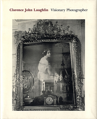 Clarence John Laughlin: Visionary Photographer. Clarence John LAUGHLIN, John H., LAWRENCE, Nancy C., BARRETT, Keith F., DAVIS.