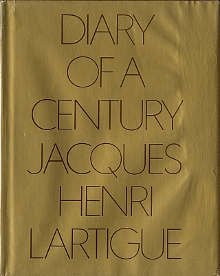 Jacques-Henri Lartigue: Diary of a Century (Second Printing). Jacques Henri LARTIGUE, Richard,...