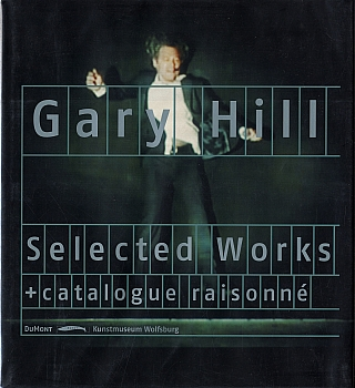 Gary Hill: Selected Works & Catalogue Raisonné. Gary HILL, Holger, BROEKER, Heinz, LIESBROCK,...