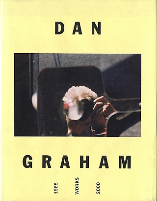 Dan Graham: Works 1965-2000, Catalogue Raisonné. Dan GRAHAM, Markus, MÜLLER, John,...
