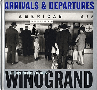 Arrivals & Departures: The Airport Pictures of Garry Winogrand. Garry WINOGRAND, Alex, HARRIS,...