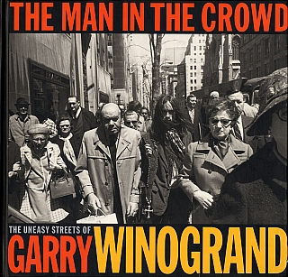 The Man in the Crowd: The Uneasy Streets of Garry Winogrand. Garry WINOGRAND, Ben, LIFSON, Fran,...