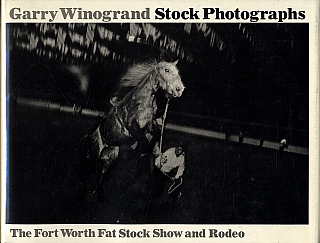 Garry Winogrand: Stock Photographs; The Fort Worth Fat Stock Show and Rodeo. Garry WINOGRAND, Ron, TYLER.