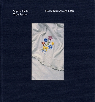 Sophie Calle: True Stories. The Hasselblad Award in Photography, 2010. Sophie CALLE, Gunilla, KNAPE.
