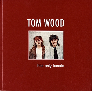 Tom Wood: Not Only Female... [SIGNED & INSCRIBED]. Tom WOOD, Joerg, BADER