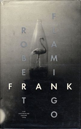 Robert Frank: Flamingo: The Hasselblad Award 1996. Robert FRANK, Mikael, VAN REIS