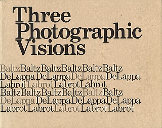 Three Photographic Visions [SIGNED (by Lewis Baltz)]. Lewis BALTZ, Arnold, GASSAN, Lois, GRUBERGER, Gus, BLAISDELL, Syl, LABROT, William, DELAPPA.