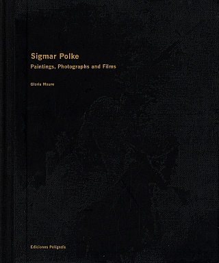 Sigmar Polke: Paintings, Photographs and Films. Sigmar POLKE, MOURE, Gloria.