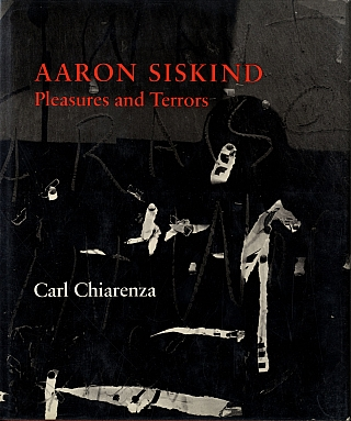 Aaron Siskind: Pleasures and Terrors [SIGNED (for members of The Presidents Club of the University of Arizona Foundation)]. Aaron SISKIND, James L., ENYEART, Carl, CHIARENZA.