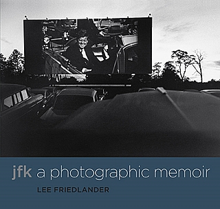 Lee Friedlander: JFK: A Photographic Memoir. Lee FRIEDLANDER.