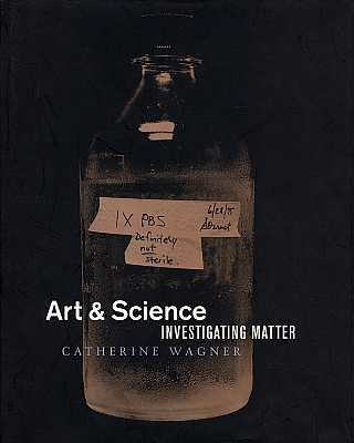 Catherine Wagner: Art & Science: Investigating Matter [SIGNED]. Catherine WAGNER, Helen E.,...