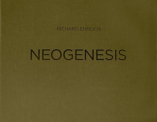 Richard Ehrlich: Neogenesis, Special Limited Portfolio Edition (with 20 Prints). Richard EHRLICH