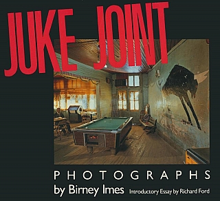 Juke Joint: Photographs by Birney Imes. Birney IMES, Richard, FORD