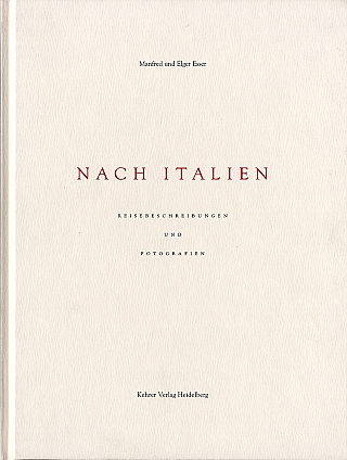Manfred and Elger Esser: Nach Italien: Reisebeschreibungen und fotografien (To Italy: Travelogue...