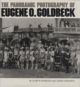 The Panoramic Photography of Eugene O. Goldbeck. Eugene O. GOLDBECK, E. Jessica, HICKMAN, Clyde...