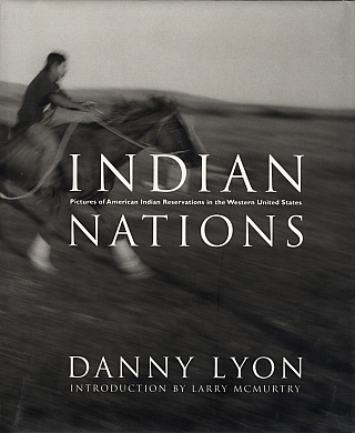 Danny Lyon: Indian Nations: Pictures of American Indian Reservations in the Western United States...
